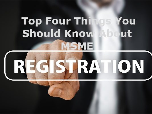 Top Four Things You Should Know About MSME Registration